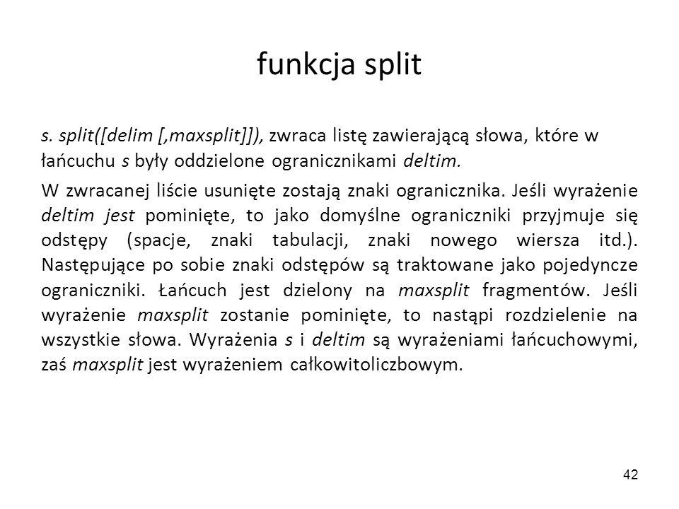 funkcja split s. split([delim [,maxsplit]]), zwraca listę zawierającą słowa, które w łańcuchu s były oddzielone ogranicznikami deltim.
